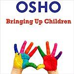 Osho Bringing Up Children