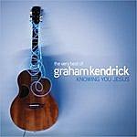 Graham Kendrick The Very Best Of Graham Kendrick: Knowing You Jesus