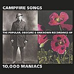 10,000 Maniacs Campfire Songs: The Popular, Obscure And Unknown Recordings Of 10,000 Maniacs