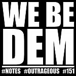 Notes We Be Dem (Feat. Outrageous & 151)