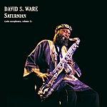 David S. Ware Saturnian (Solo Saxophones, Volume 1)