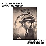 William Parker Uncle Joe's Spirit House