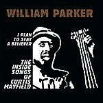 William Parker I Plan To Stay A Believer: The Inside Songs Of Curtis Mayfield