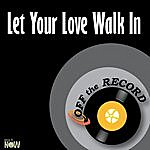 Off The Record Let Your Love Walk In - Single