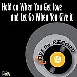 Off The Record Hold On When You Get Love And Let Go When You Give It - Single