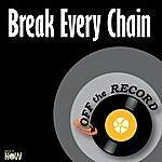 Off The Record Break Every Chain - Single