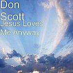 Don Scott Jesus Loves Me Anyway