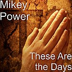Mikey Power These Are The Days