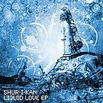 Shur-I-Kan Liquid Love Ep