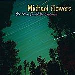 Michael Flowers Old Men Should Be Explorers