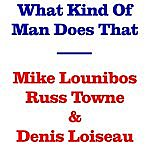 Mike Lounibos What Kind Of Man Does That