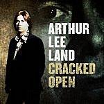 Arthur Lee Land Cracked Open