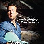Trey Wilson Somewhere You're Not