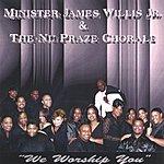 Min James A. Willis Jr. We Worship You