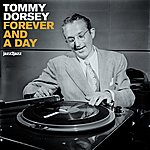 Tommy Dorsey Forever And A Day