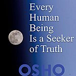 Osho Every Human Being Is A Seeker Of Truth