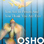 Osho You Are In Prison & You Think You Are Free