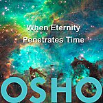 Osho When Eternity Penetrates Time