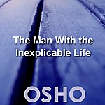 Osho The Man With The Inexplicable Life