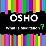 Osho What Is Meditation?