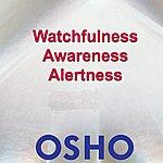 Osho Watchfulness, Awareness, Alertness