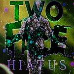 Two Face Hiatus