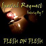 Special Request Flesh On Flesh (Special Request Feat. Rey T)