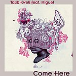 Talib Kweli Come Here (Feat. Miguel)