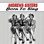 The Andrews Sisters Born To Sing