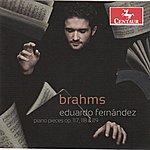 Eduardo Fernandez Brahms: Piano Pieces, Opp. 117, 118, 119