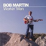 Bob Martin Workin' Man