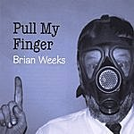 Brian Weeks Pull My Finger