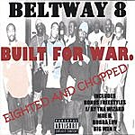 Beltway 8 Built For War: Eighted And Chopped