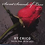 Chico Sweet Sounds Of Love