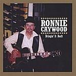 Ronnie Caywood Bringin' It Back