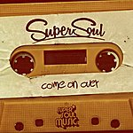Supersoul Come On Over