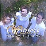 Witness Turn Your Faith On