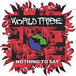 World Tribe Nothing To Say