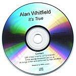 Alan Whitfield It's True