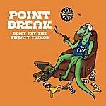 Point Break Don't Pet The Sweaty Things