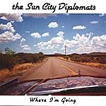 The Sun City Diplomats Where I'm Going