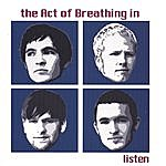 The Act Of Breathing In Listen