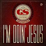 GS I'm Doin' Jesus (Feat. Mouthpi3ce)
