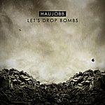 Haujobb Let´s Drop Bombs