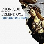 Phonique For The Time Being (Featuring Erlend Oye)