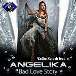 Angelika Bad Love Story (Feat. Vadim Xorosh)
