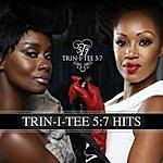 Trin-i-tee 5:7 Trin-I-Tee 5:7 Hits