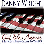 Danny Wright God Bless America - A Patriotic Piano Salute To The Usa