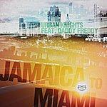 Urban Knights Jamaica To Miami (Feat. Daddy Freddy)