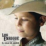 """Luis Enrique Luis Enrique """"El Gallo De Jalisco"""""""